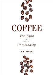 Coffee: The Epic of a Commodity - Jacob, H. E.