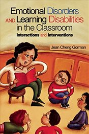 Emotional Disorders and Learning Disabilities in the Elementary Classroom: Interactions and Interven - Gorman, Jean Cheng