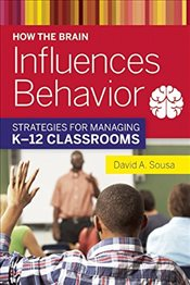 How the Brain Influences Behavior: Strategies for Managing K--12 Classrooms - Sousa, David A.