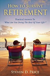 "How to Survive Retirement: Practical Answers to ""What are You Doing the Rest of Your Life?"" - Price, Steven D."