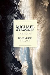 Michael Strogoff; or the Courier of the Czar: A Literary Classic - Verne, Jules