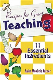 Recipes for Great Teaching: 11 Essential Ingredients - Turner, Anita Moultrie