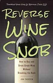 Reverse Wine Snob: How to Buy and Drink Great Wine Without Breaking the Bank - Thorsen, Jon