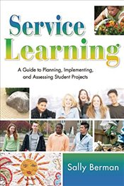 Service Learning: A Guide to Planning, Implementing, and Assessing Student Projects - Berman, Sally