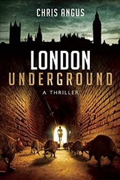 London Underground : A Thriller - Angus, Chris