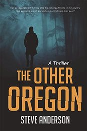 Other Oregon : A Thriller - Anderson, Steve