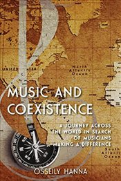 Music and Coexistence : A Journey Across the World in Search of Musicians Making a Difference - Hanna, Osseily