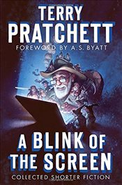 Blink of the Screen : Collected Shorter Fiction - Pratchett, Terry