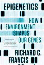Epigenetics : How Environment Shapes Our Genes - Francis, Richard C.