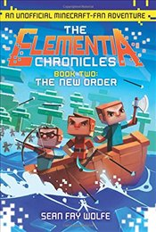 Elementia Chronicles Book 2 : The New Order ( An Unofficial Minecraft-Fan Adventure ) - Wolfe, Sean Fay