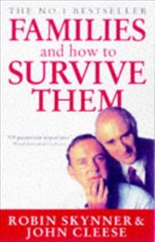 Families And How To Survive Them - Skynner, Robin