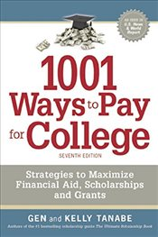 1001 Ways to Pay for College : Strategies to Maximize Financial Aid, Scholarships and Grants - Tanabe, Gen