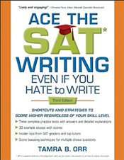 Ace the SAT Writing Even If You Hate to Write - Orr, Tamra B.