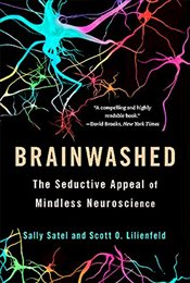 Brainwashed : The Seductive Appeal of Mindless Neuroscience - Satel, Sally
