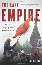 Last Empire : The Final Days of the Soviet Union - Plokhy, Serhii