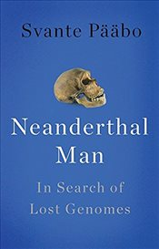 Neanderthal Man : In Search of Lost Genomes - Pääbo, Svante