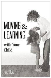Moving and Learning with Your Child - Pica, Rae
