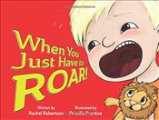 When You Just Have to Roar!   - Robertson, Rachel