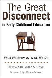 Great Disconnect in Early Childhood Education : What We Know vs. What We Do - Gramling, Michael