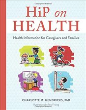 Hip on Health : Health Information for Caregivers and Families - Hendricks, Charlotte M.