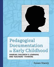 Pedagogical Documentation in Early Childhood : Sharing Childrenaes Learning and Teachers Thinking - Stacey, Susan