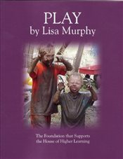 Play : The Foundation That Supports the House of Higher Learning - Murphy, Lisa