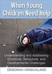 When Young Children Need Help: Understanding and Addressing Emotional, Behavioral, and Developmental - Hirschland, Deborah