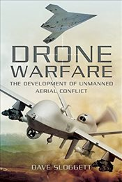 Drone Warfare: The Development of Unmanned Aerial Conflict - Sloggett, Dave