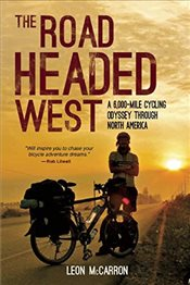 Road Headed West: A 6,000-Mile Cycling Odyssey Through North America - McCarron, Leon