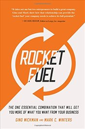 Rocket Fuel: The One Essential Combination That Will Get You More of What You Want from Your Busines - Wickman, Gino