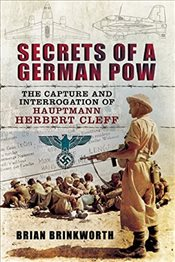 Secrets of a German POW: The Capture and Interrogation of Hauptmann Herbert Cleff - Brinkworth, Brian