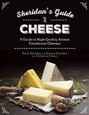 Sheridans Guide to Cheese: A Guide to High-Quality Artisan Farmhouse Cheeses - Sheridan, Kevin