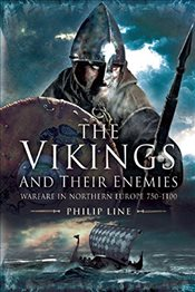 Vikings and Their Enemies: Warfare in Northern Europe, 750-1100 - Line, Philip