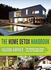Toxin-Free Home: A Guide to Maintaining a Clean, Eco-Friendly, and Healthy Home - Haynes, Alison