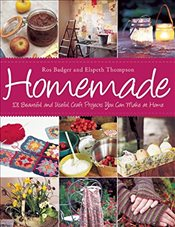 Homemade: 101 Beautiful and Useful Craft Projects You Can Make at Home - Badger, Ros