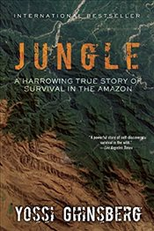 Jungle: A Harrowing True Story of Survival in the Amazon - Ghinsberg, Yossi