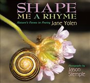 Shape Me a Rhyme: Natures Forms in Poetry - Yolen, Jane