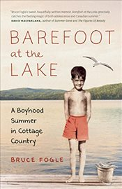Barefoot at the Lake: A Boyhood Summer in Cottage Country - Fogel, Bruce