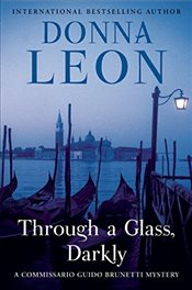 Through a Glass, Darkly : Commissario Guido Brunetti Mystery 15 - Leon, Donna