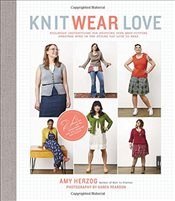 Knit Wear Love: Foolproof Instructions for Knitting Your Best-Fitting Sweaters Ever in the Styles Yo - Herzog, Amy