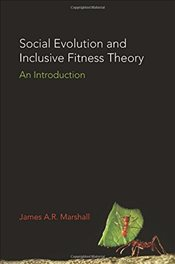 Social Evolution and Inclusive Fitness Theory : An Introduction - Marshall, James A.R.
