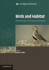 Birds and Habitat : Relationships in Changing Landscapes - Fuller, Robert J.