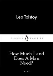 How Much Land Does a Man Need? : Little Black Classics No.57 - Tolstoy, Lev Nikolayeviç