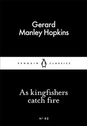 As Kingfishers Catch Fire : Little Black Classics No.2 - Hopkins, Gerard Manley