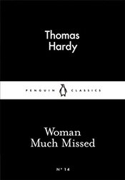 Woman Much Missed : Little Black Classics No.14 - Hardy, Thomas
