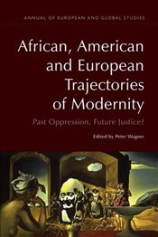 African, American and European Trajectories of Modernity : Past Oppression, Future Justice?  - Wagner, Peter