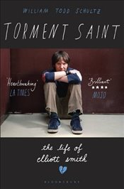 Torment Saint : The Life of Elliott Smith - Schultz, William Todd