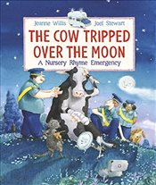 Cow Tripped Over the Moon: A Nursery Rhyme Emergency - Willis, Jeanne