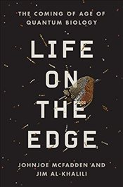 Life on the Edge: The Coming of Age of Quantum Biology - Al-Khalili, Jim