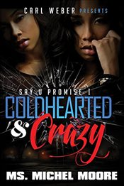 Coldhearted & Crazy: Say U Promise 1 - Moore, Michele